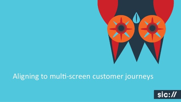 Aligning	   to	   mul+-­‐screen	   customer	   journeys