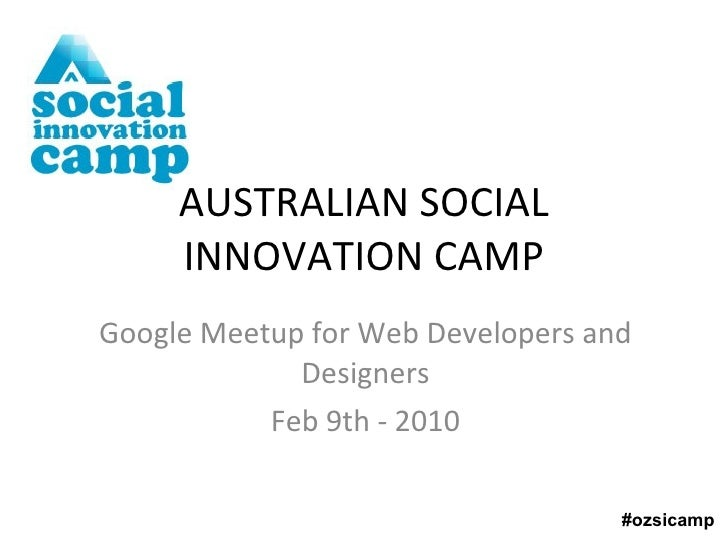 Google Meetup for Web Developers and Designers Feb 9th - 2010 AUSTRALIAN SOCIAL INNOVATION CAMP #ozsicamp
