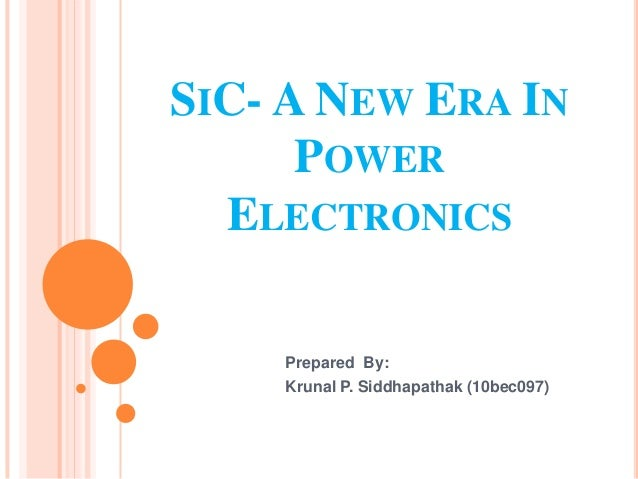 SIC- A NEW ERA INPOWERELECTRONICSPrepared By:Krunal P. Siddhapathak (10bec097)