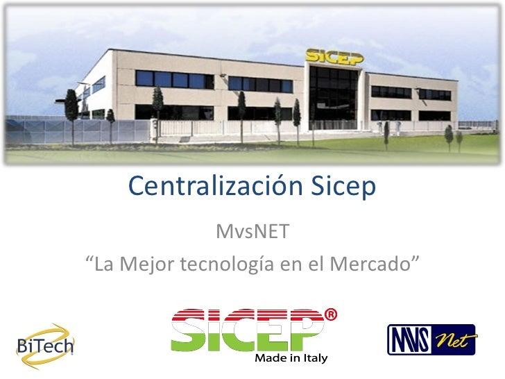 """Centralización Sicep              MvsNET""""La Mejor tecnología en el Mercado"""""""