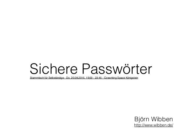 Sichere Passwörter Björn Wibben http://www.wibben.de/ Stammtisch für Selbständige - Do, 20.08.2015, 19:00 - 23:45 - Cowork...