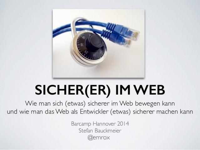 SICHER(ER) IM WEB Wie man sich (etwas) sicherer im Web bewegen kann  und wie man das Web als Entwickler (etwas) sicherer ...