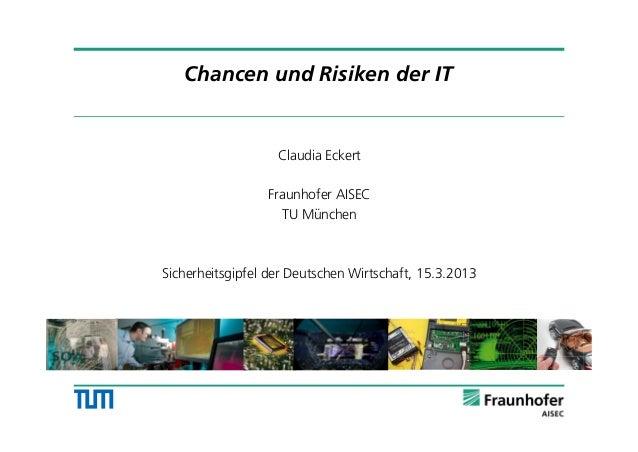 Chancen und Risiken der ITClaudia EckertFraunhofer AISECTU MünchenSicherheitsgipfel der Deutschen Wirtschaft, 15.3.20131