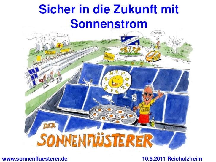 Sicher in die Zukunft mit                 Sonnenstromwww.sonnenfluesterer.de       10.5.2011 Reicholzheim