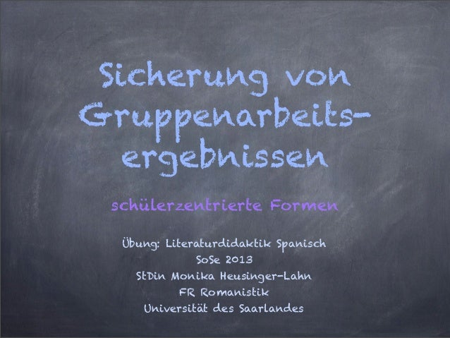 Sicherung vonGruppenarbeits-ergebnissenschülerzentrierte FormenÜbung: Literaturdidaktik SpanischSoSe 2013StDin Monika Heus...