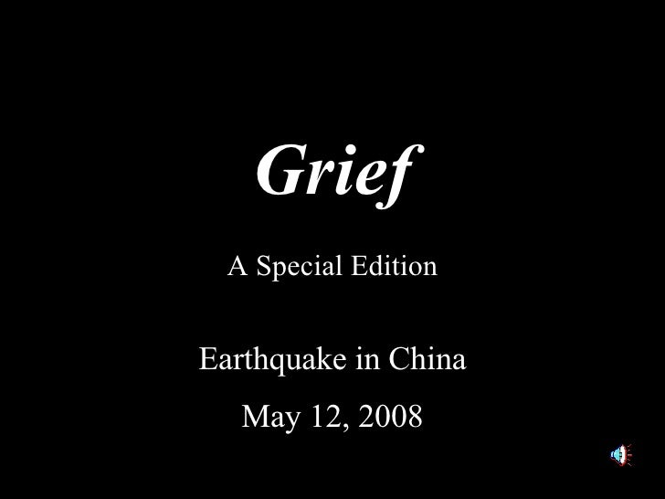 Grief A Special Edition Earthquake in China May 12, 2008