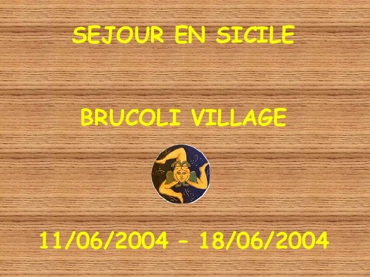 SEJOUR EN SICILE BRUCOLI VILLAGE 11/06/2004 – 18/06/2004