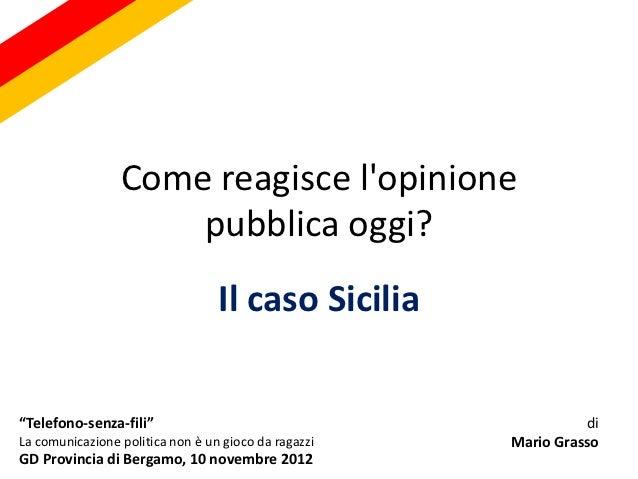 """Come reagisce lopinione                     pubblica oggi?                                  Il caso Sicilia""""Telefono-senza..."""