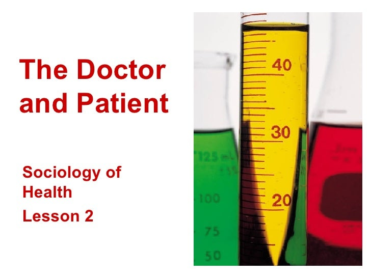 The Doctor and Patient Sociology of Health  Lesson 2