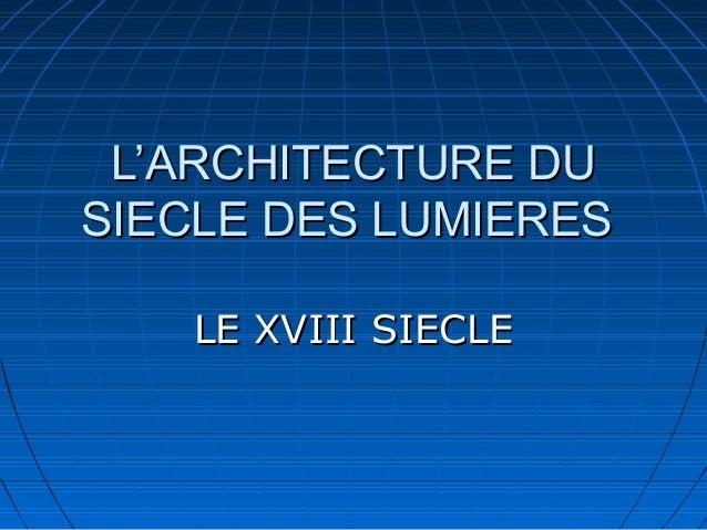 L'ARCHITECTURE DU SIECLE DES LUMIERES LE XVIII SIECLE