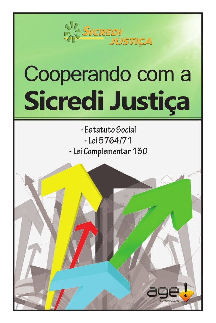 Cooperando com aSicredi Justiça        - Estatuto Social          - Lei 5764/71    - Lei Complementar 130         www.sicr...