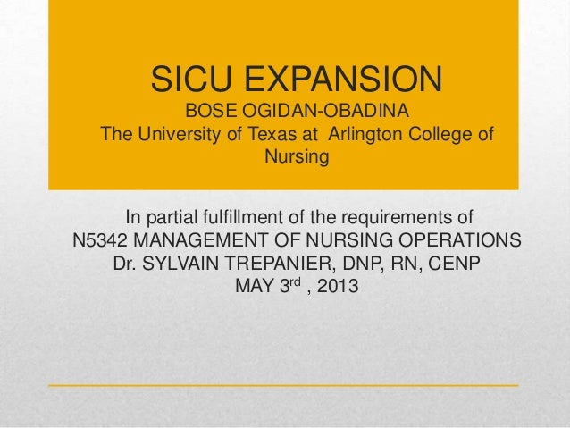 SICU EXPANSION BOSE OGIDAN-OBADINA The University of Texas at Arlington College of Nursing In partial fulfillment of the r...