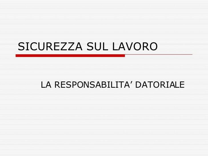 SICUREZZA SUL LAVORO LA RESPONSABILITA' DATORIALE