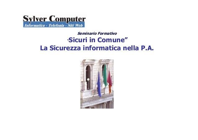 """Seminario Formativo""""Sicuri in Comune""""La Sicurezza informatica nella P.A."""