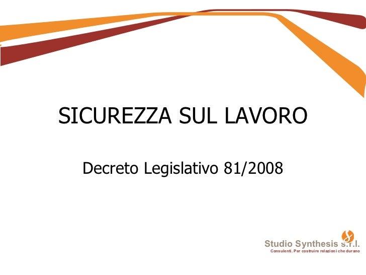 SICUREZZA SUL LAVORO Decreto Legislativo 81/2008 Studio Synthesis s.r.l. Consulenti. Per costruire relazioni che durano