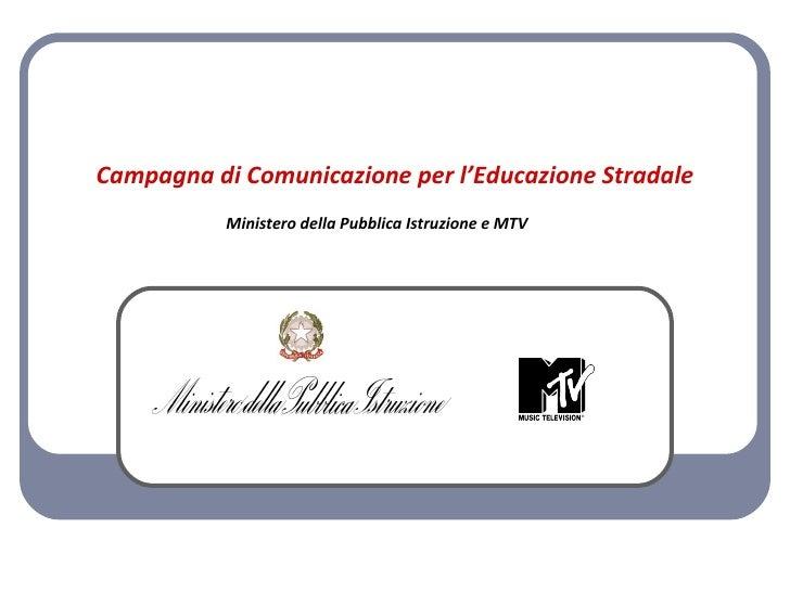 Campagna di Comunicazione per l'Educazione Stradale Ministero della Pubblica Istruzione e MTV
