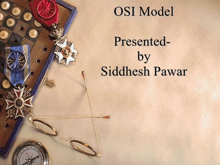 OSI Model Presented-  by Siddhesh Pawar