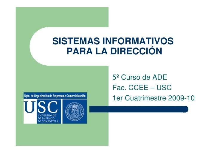 SISTEMAS INFORMATIVOS    PARA LA DIRECCIÓN            5º Curso de ADE           Fac. CCEE – USC           1er Cuatrimestre...