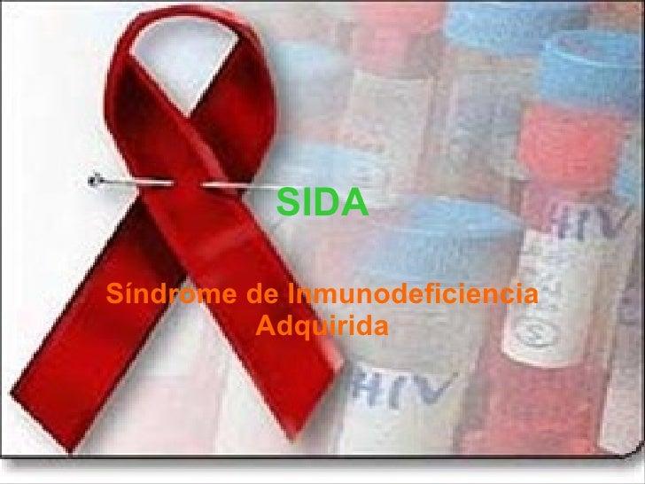 SIDA Síndrome de Inmunodeficiencia Adquirida