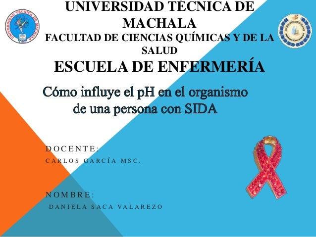 UNIVERSIDAD TÉCNICA DE MACHALA FACULTAD DE CIENCIAS QUÍMICAS Y DE LA SALUD ESCUELA DE ENFERMERÍA D O C E N T E : C A R L O...