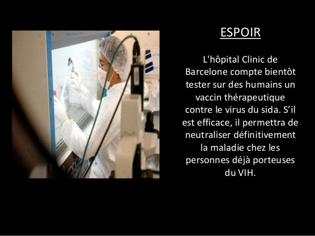 ESPOIR L'hôpital Clinic de Barcelone compte bientôt tester sur des humains un vaccin thérapeutique contre le virus du sida...