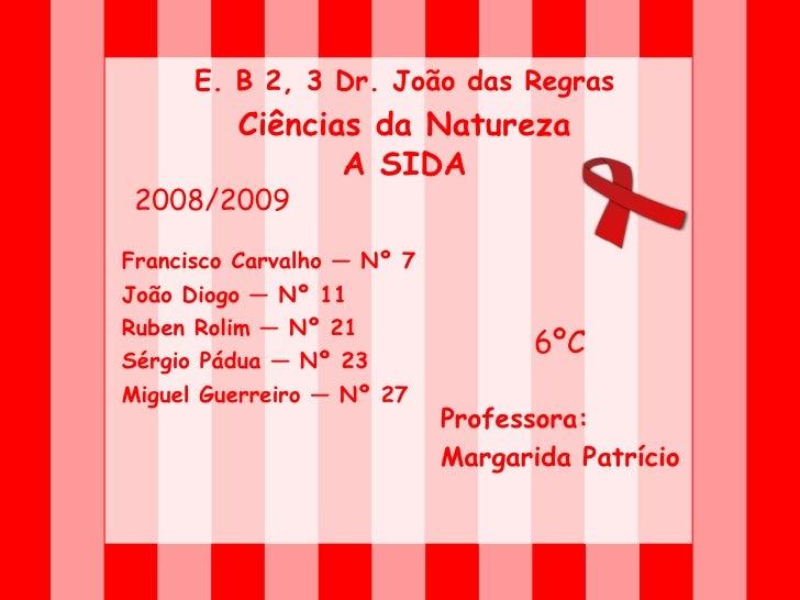 E. B 2, 3 Dr. João das Regras          Ciências da Natureza                 A SIDA  2008/2009   Francisco Carvalho — Nº 7...
