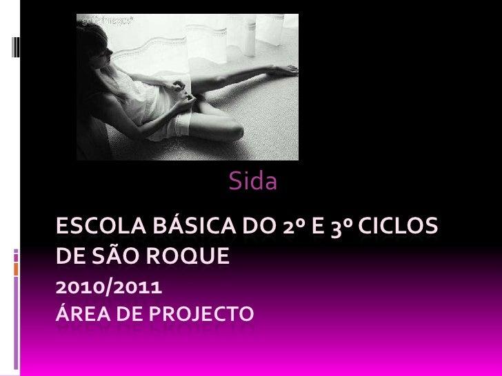 Sida<br />Escola básica do 2º e 3º ciclos de são roque2010/2011área de projecto<br />