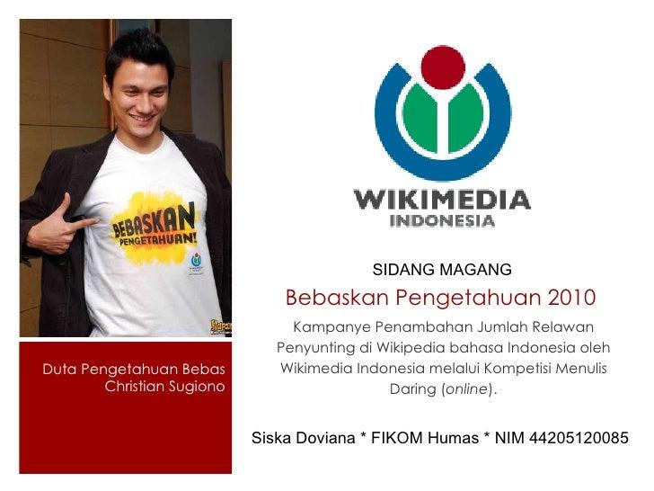 Bebaskan Pengetahuan 2010  <ul><li>Kampanye Penambahan Jumlah Relawan Penyunting di Wikipedia bahasa Indonesia oleh Wikime...