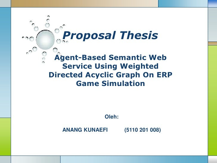 Proposal Thesis<br />Agent-Based Semantic Web Service Using Weighted Directed Acyclic Graph On ERP Game Simulation<br />Ol...