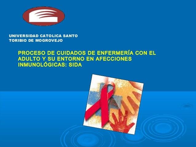 UNIVERSIDAD CATOLICA SANTO TORIBIO DE MOGROVEJO PROCESO DE CUIDADOS DE ENFERMERÍA CON EL ADULTO Y SU ENTORNO EN AFECCIONES...