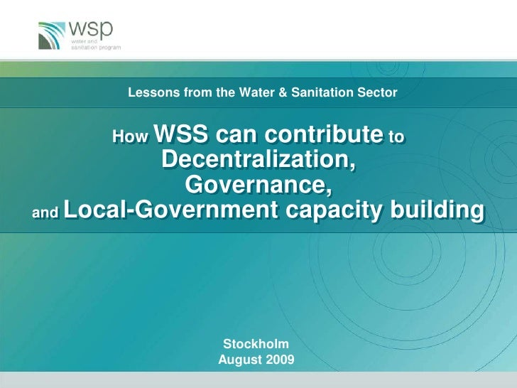 Lessons from the Water & Sanitation Sector<br />How WSS can contribute to<br />Decentralization, Governance,and Local-Gove...