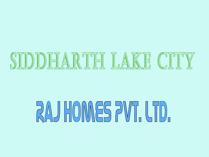 Siddharth Lake City Raj Homes Pvt. Ltd.
