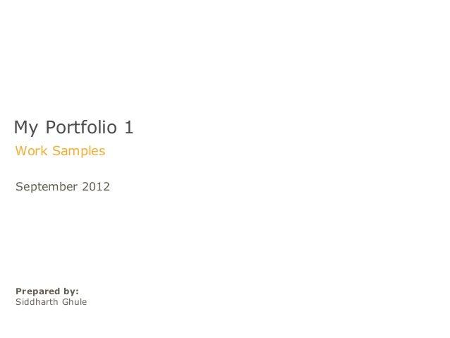 My Portfolio 1Work SamplesSeptember 2012Prepared by:Siddharth Ghule