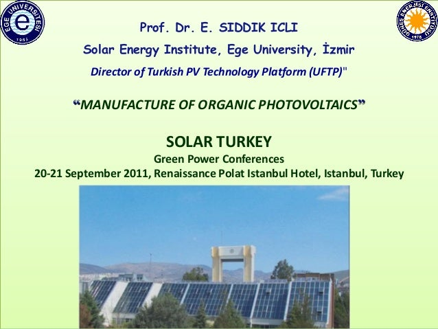 Prof. Dr. E. SIDDIK ICLI         Solar Energy Institute, Ege University, İzmir           Director of Turkish PV Technology...