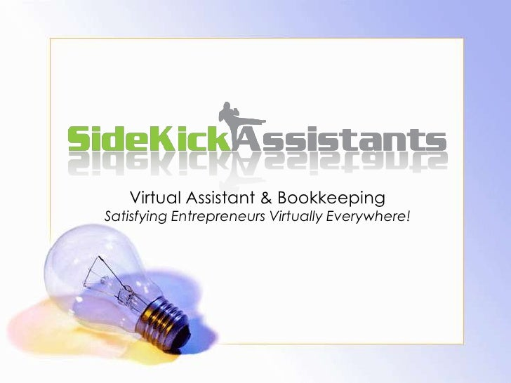 Virtual Assistant & Bookkeeping<br />Satisfying Entrepreneurs Virtually Everywhere!<br />