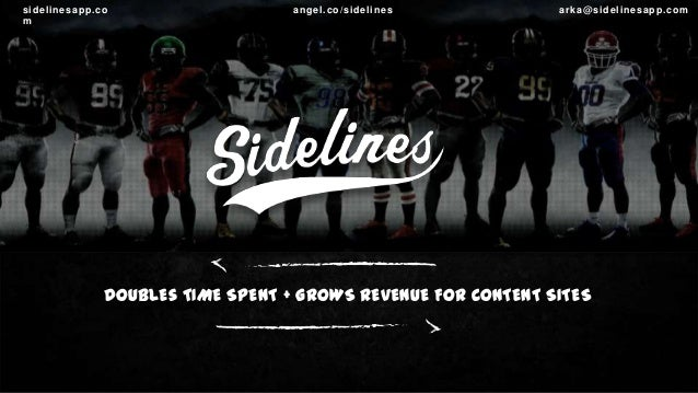 sidelinesapp.co m  angel.co/sidelines  arka@sidelinesapp.c om  DOUBLEs TIME SPENT + GROWS REVENUE FOR CONTENT SITES