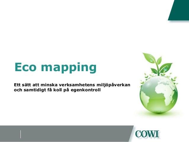 Eco mapping Ett sätt att minska verksamhetens miljöpåverkan och samtidigt få koll på egenkontroll