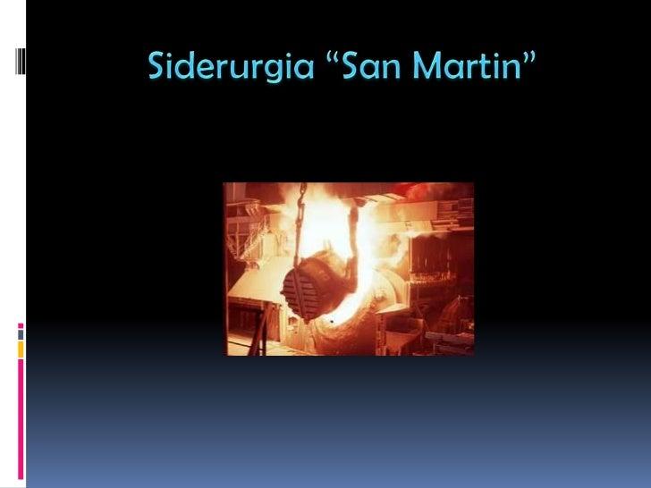 """Siderurgia """"San Martin""""<br />"""