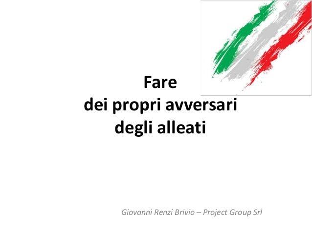 Fare dei propri avversari degli alleati Giovanni Renzi Brivio – Project Group Srl