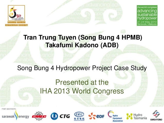 IHA 2013 World Congress: ADB presentation: Case Study of Song Bung 4 Hydropower Project, VietNam