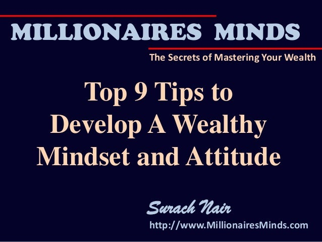 http://www.MillionairesMinds.com MILLIONAIRES MINDS The Secrets of Mastering Your Wealth Top 9 Tips to Develop A Wealthy M...