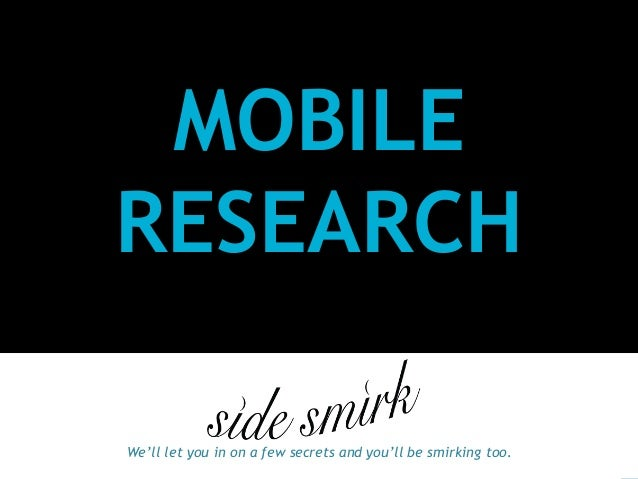MOBILERESEARCHWe'll let you in on a few secrets and you'll be smirking too.