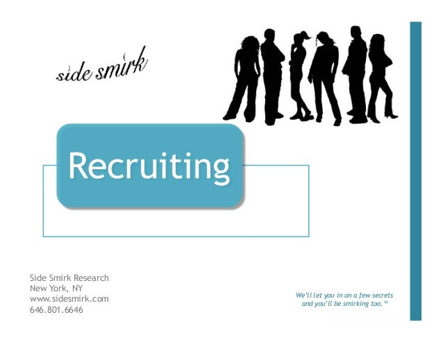 RecruitingSide Smirk ResearchNew York, NY                      We'll let you in on a few secretswww.sidesmirk.com      and...