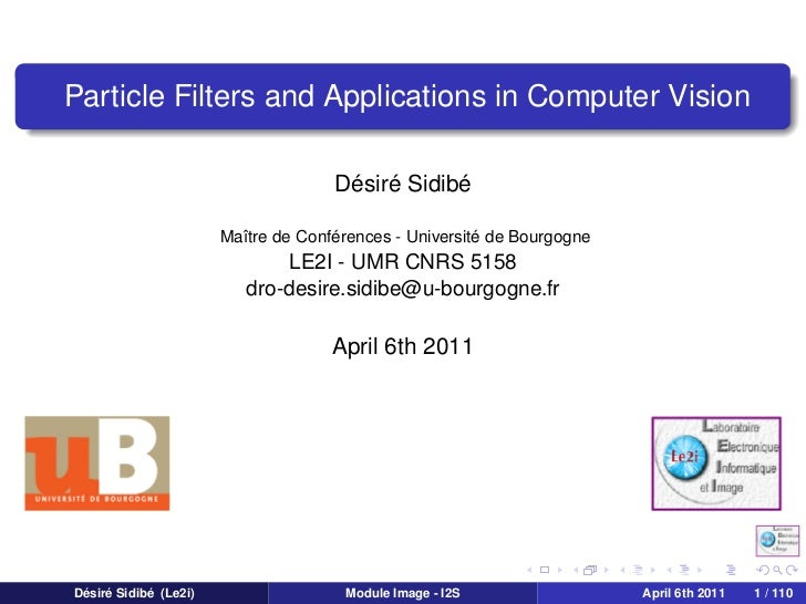 Particle Filters and Applications in Computer Vision                                     Désiré Sidibé                    ...