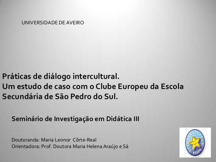 UNIVERSIDADE DE AVEIROPráticas de diálogo intercultural.Um estudo de caso com o Clube Europeu da EscolaSecundária de São P...