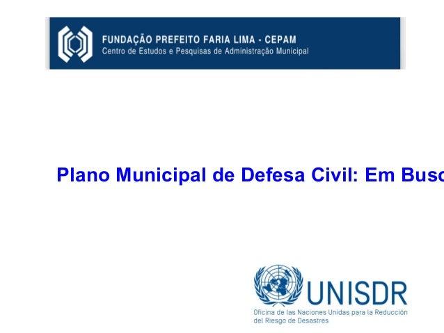 www.unisdr.org/campaign www.unisdr.org/campaign Plano Municipal de Defesa Civil: Em Busc