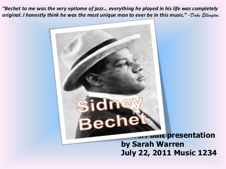 """""""Bechet to me was the very epitome of jazz… everything he played in his life was completely original. I honestly think he ..."""