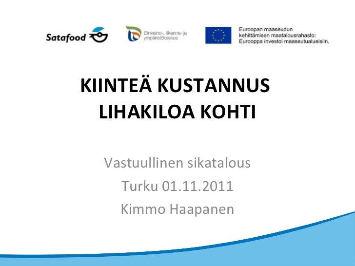 KIINTEÄ KUSTANNUS  LIHAKILOA KOHTI Vastuullinen sikatalous Turku 01.11.2011 Kimmo Haapanen