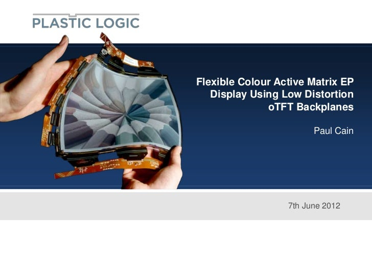 Flexible Colour Active Matrix EP   Display Using Low Distortion              oTFT Backplanes                        Paul C...