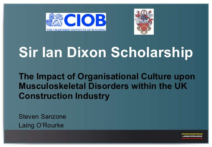 Sir Ian Dixon Scholarship The Impact of Organisational Culture upon Musculoskeletal Disorders within the UK Construction I...
